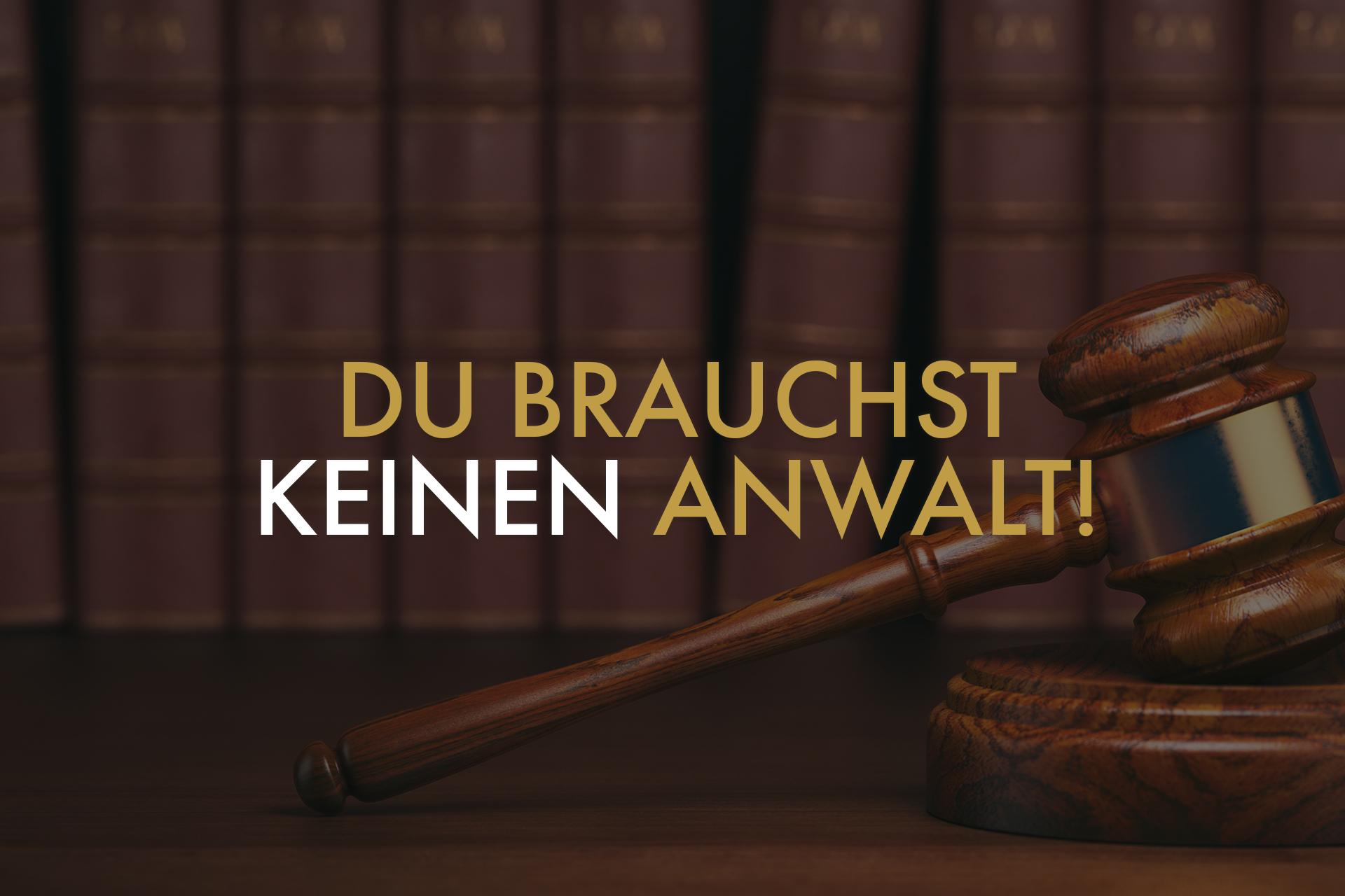 Du brauchst keinen Anwalt